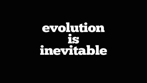 Evolution is Inevitable