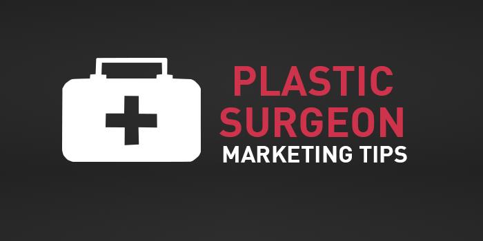 Plastic Surgeon Marketing Tips